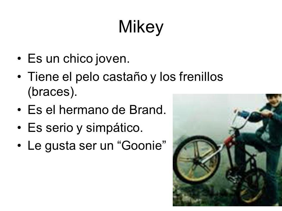 Mikey Es un chico joven. Tiene el pelo castaño y los frenillos (braces). Es el hermano de Brand. Es serio y simpático. Le gusta ser un Goonie