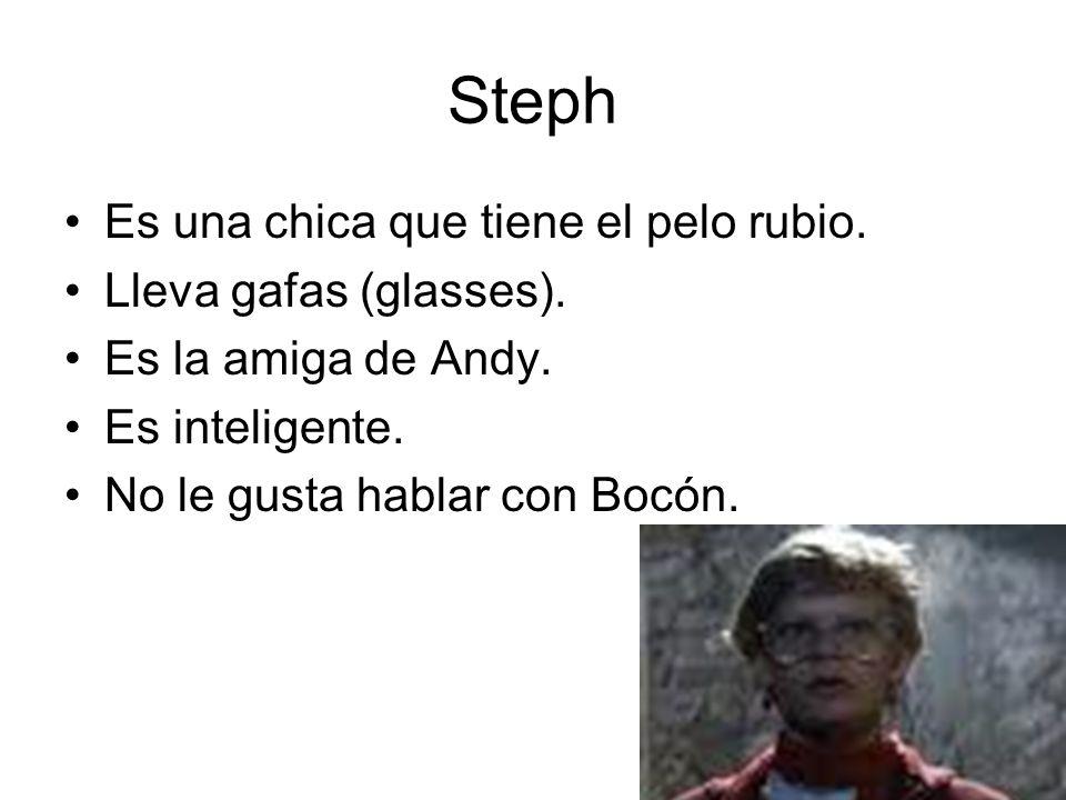 Steph Es una chica que tiene el pelo rubio. Lleva gafas (glasses). Es la amiga de Andy. Es inteligente. No le gusta hablar con Bocón.