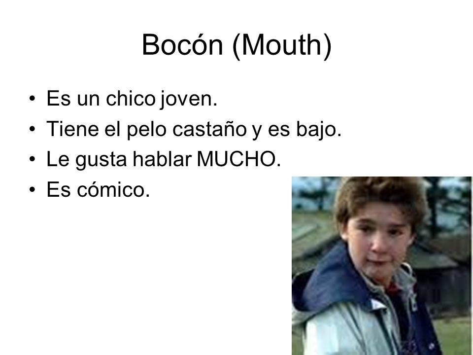 Bocón (Mouth) Es un chico joven. Tiene el pelo castaño y es bajo. Le gusta hablar MUCHO. Es cómico.