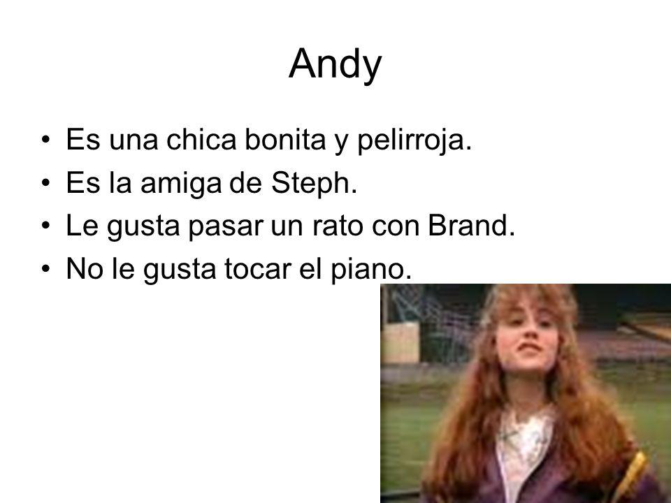 Andy Es una chica bonita y pelirroja. Es la amiga de Steph. Le gusta pasar un rato con Brand. No le gusta tocar el piano.