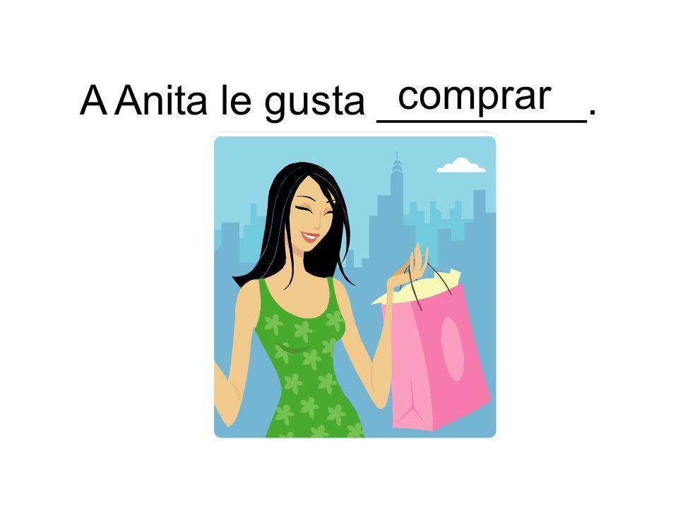 comprar A Anita le gusta _________.