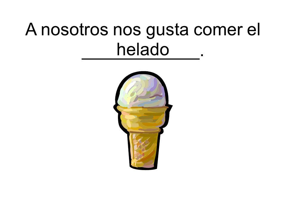 helado A nosotros nos gusta comer el ____________.