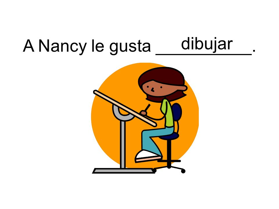 dibujar A Nancy le gusta __________.