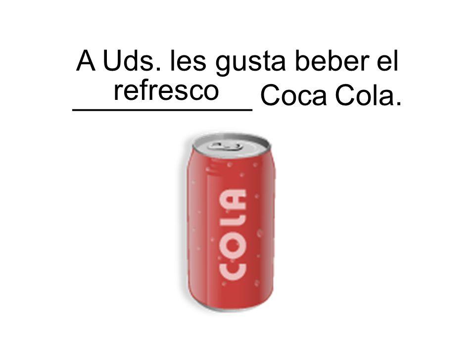 refresco A Uds. les gusta beber el ___________ Coca Cola.