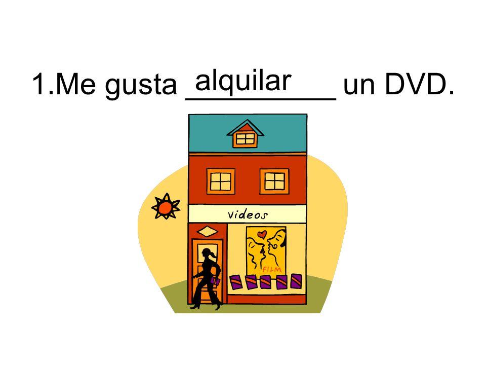 alquilar 1.Me gusta _________ un DVD.