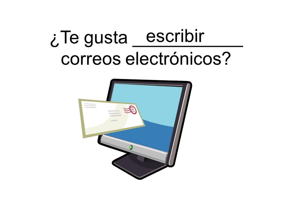 escribir ¿Te gusta ___________ correos electrónicos?