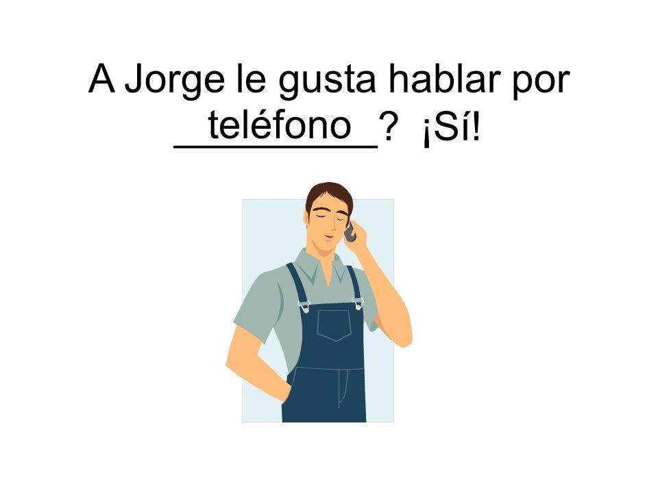 teléfono A Jorge le gusta hablar por _________? ¡Sí!