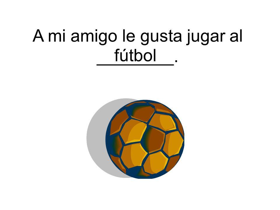 fútbol A mi amigo le gusta jugar al ________.