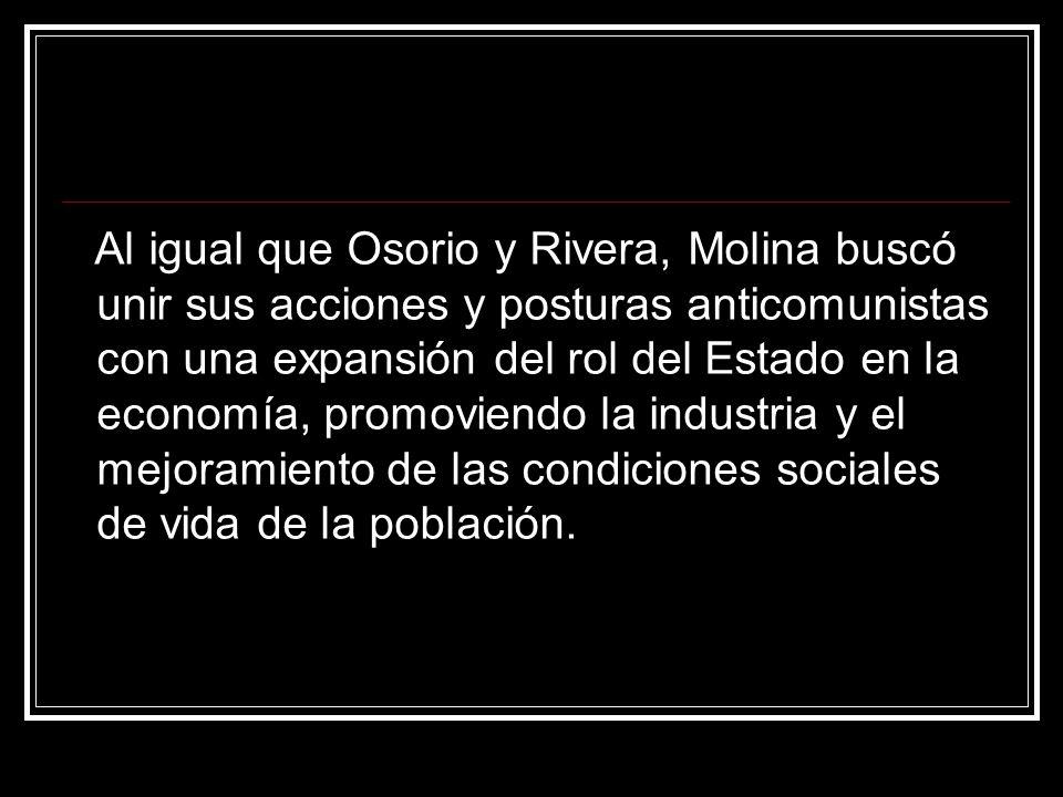 Al igual que Osorio y Rivera, Molina buscó unir sus acciones y posturas anticomunistas con una expansión del rol del Estado en la economía, promoviend