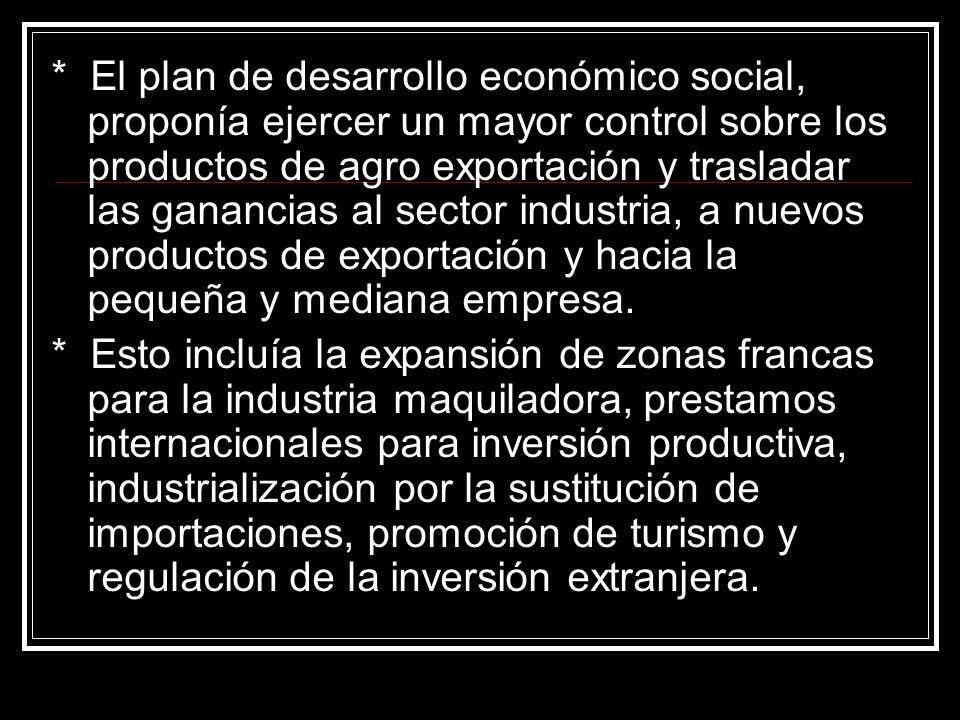 * El plan de desarrollo económico social, proponía ejercer un mayor control sobre los productos de agro exportación y trasladar las ganancias al secto