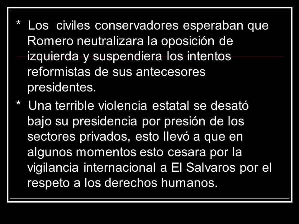* Los civiles conservadores esperaban que Romero neutralizara la oposición de izquierda y suspendiera los intentos reformistas de sus antecesores pres