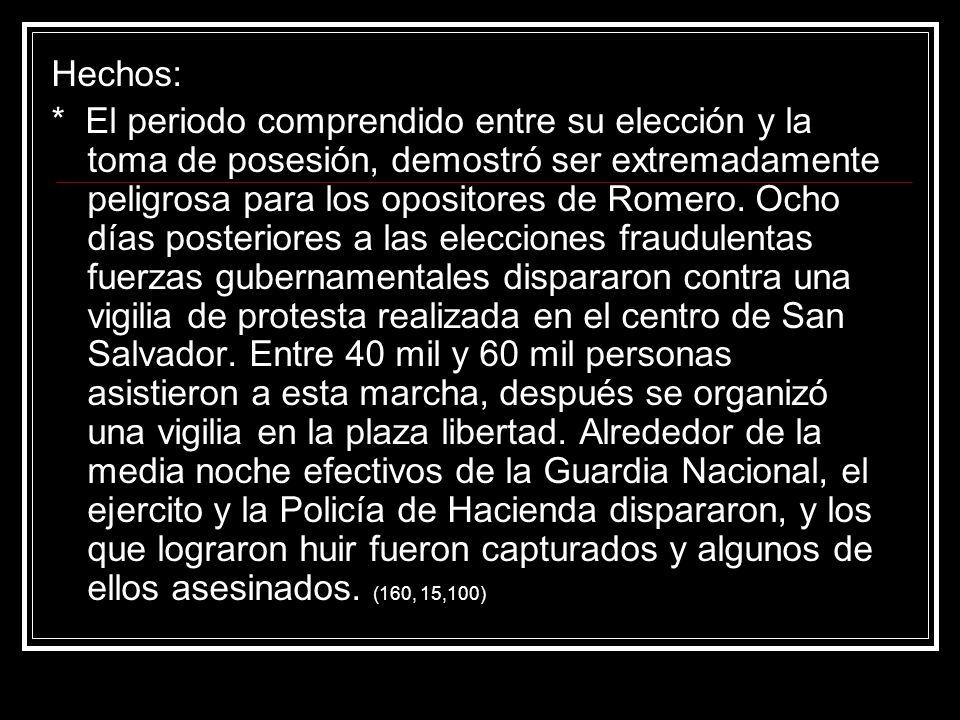 Hechos: * El periodo comprendido entre su elección y la toma de posesión, demostró ser extremadamente peligrosa para los opositores de Romero. Ocho dí