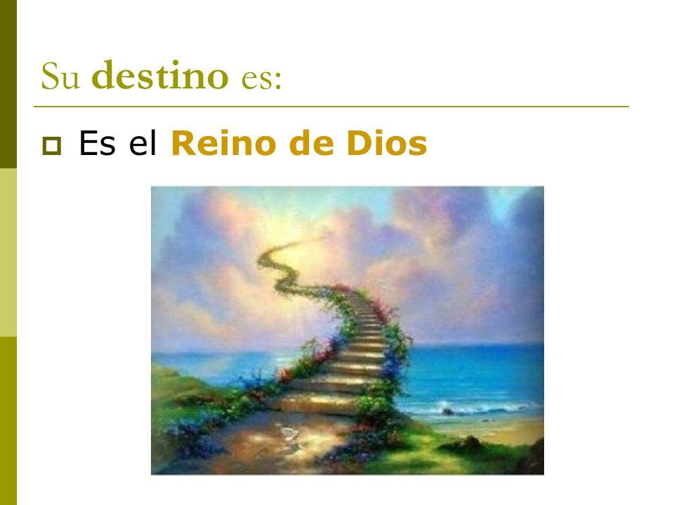 Su destino es: Es el Reino de Dios