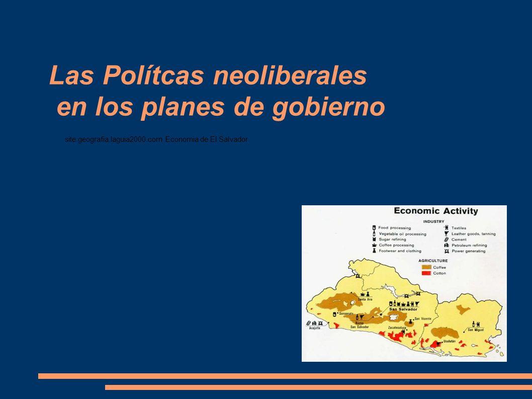 Las Polítcas neoliberales en los planes de gobierno site:geografia.laguia2000.com Economia de El Salvador