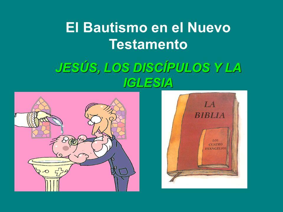 El Bautismo en el Nuevo Testamento JESÚS, LOS DISCÍPULOS Y LA IGLESIA