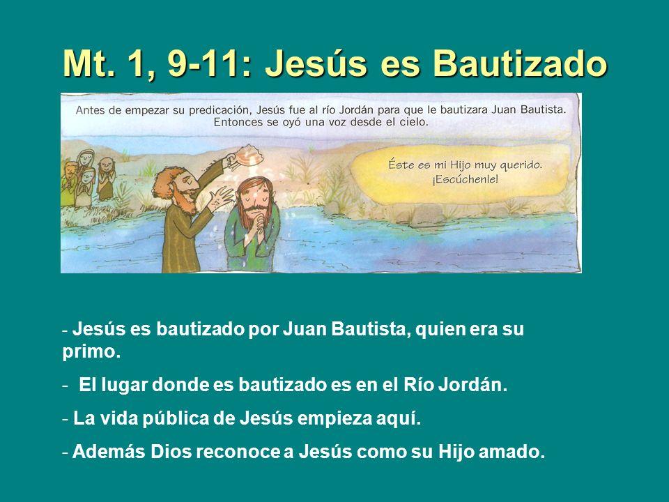 Mt. 1, 9-11: Jesús es Bautizado - Jesús es bautizado por Juan Bautista, quien era su primo. - El lugar donde es bautizado es en el Río Jordán. - La vi