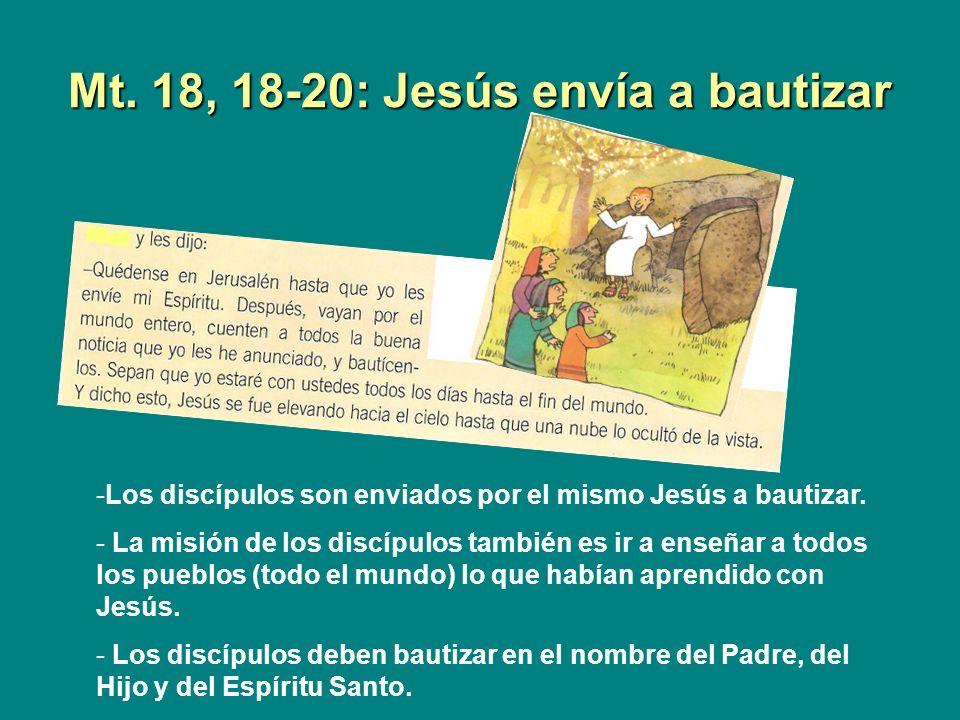 Mt. 18, 18-20: Jesús envía a bautizar -Los discípulos son enviados por el mismo Jesús a bautizar. - La misión de los discípulos también es ir a enseña