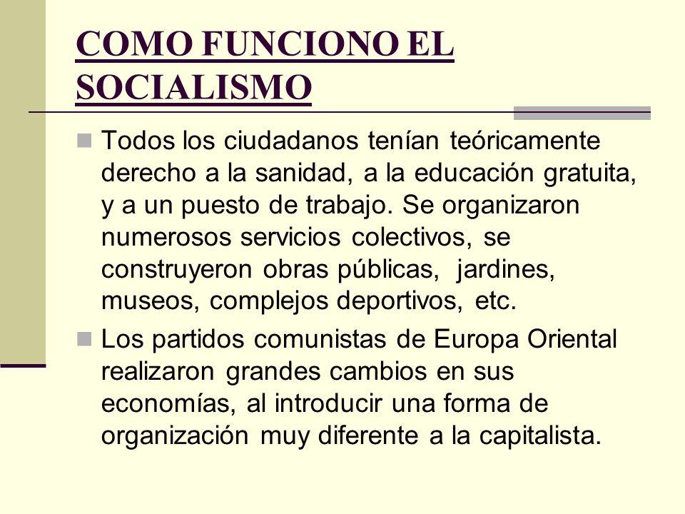 COMO FUNCIONO EL SOCIALISMO Todos los ciudadanos tenían teóricamente derecho a la sanidad, a la educación gratuita, y a un puesto de trabajo.