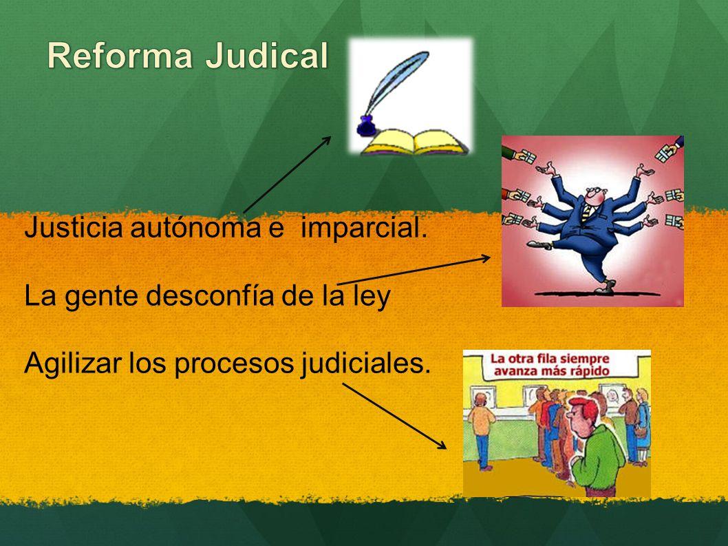 Justicia autónoma e imparcial. La gente desconfía de la ley Agilizar los procesos judiciales.