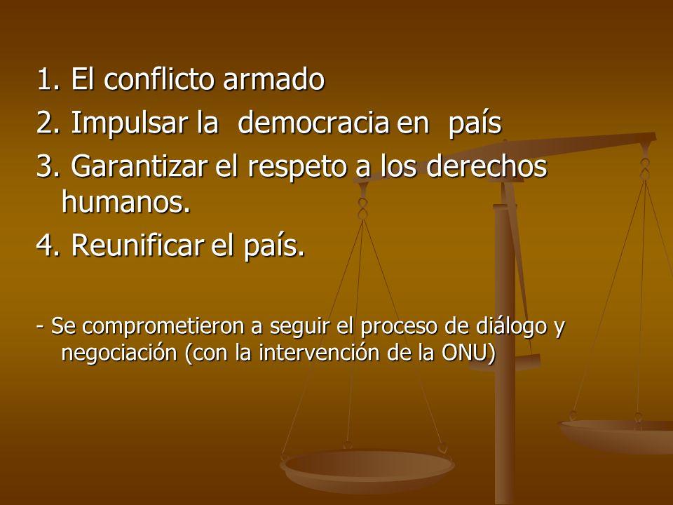 1. El conflicto armado 2. Impulsar la democracia en país 3.