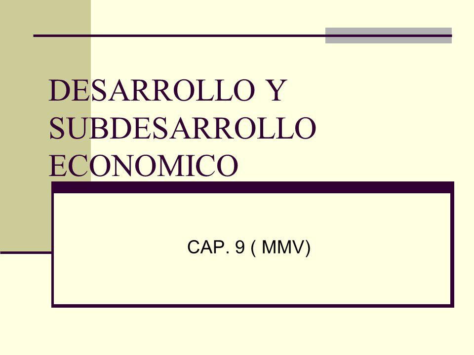 DESARROLLO Y SUBDESARROLLO ECONOMICO CAP. 9 ( MMV)
