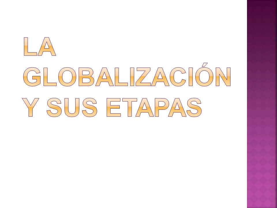 A) la tendencia de los mercados y las empresas a extenderse alcanzando una dimensión mundial que sobrepasa las fronteras nacionales B)La integración más estrecha entre los países y los pueblos del mundo.