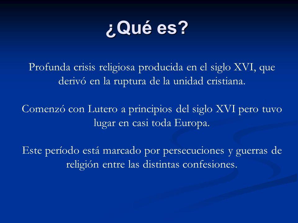 Profunda crisis religiosa producida en el siglo XVI, que derivó en la ruptura de la unidad cristiana. Comenzó con Lutero a principios del siglo XVI pe