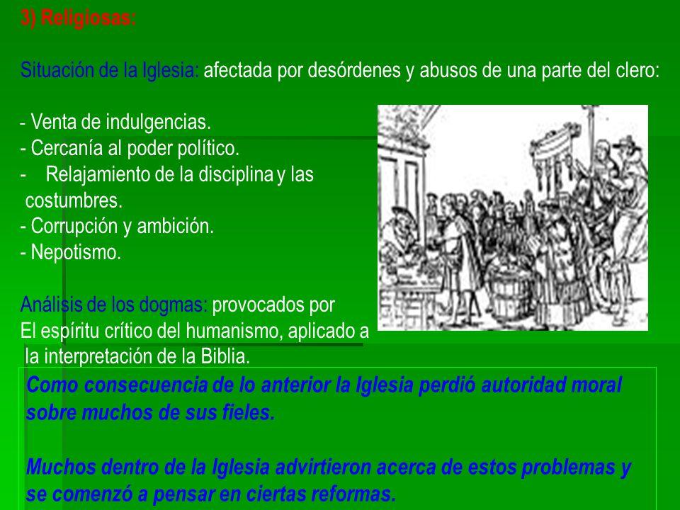 3) Religiosas: Situación de la Iglesia: afectada por desórdenes y abusos de una parte del clero: - Venta de indulgencias. - Cercanía al poder político
