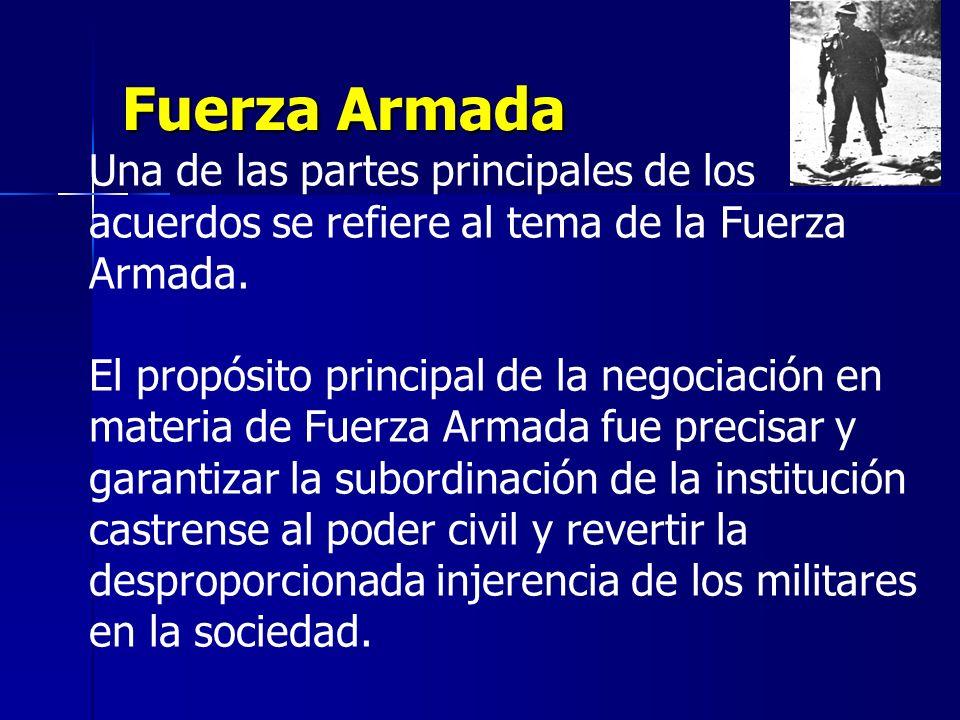 Fuerza Armada Una de las partes principales de los acuerdos se refiere al tema de la Fuerza Armada. El propósito principal de la negociación en materi