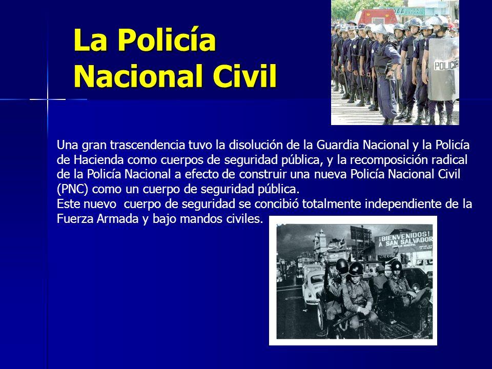 La Policía Nacional Civil Una gran trascendencia tuvo la disolución de la Guardia Nacional y la Policía de Hacienda como cuerpos de seguridad pública, y la recomposición radical de la Policía Nacional a efecto de construir una nueva Policía Nacional Civil (PNC) como un cuerpo de seguridad pública.