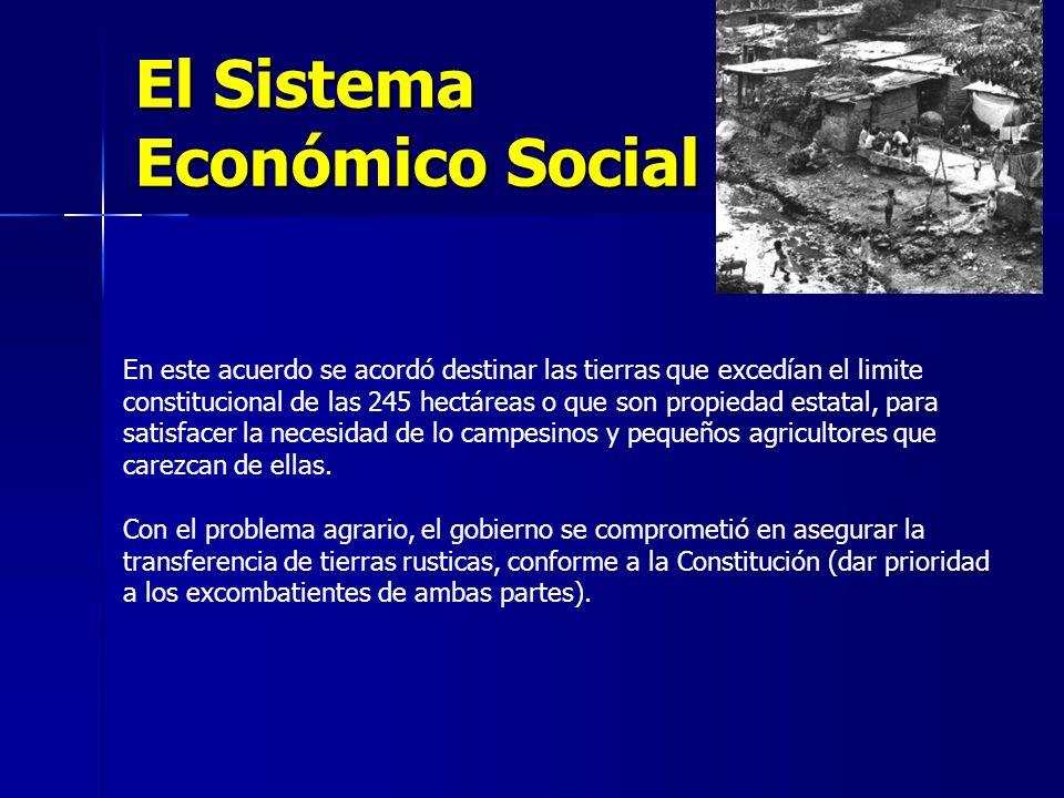 El Sistema Económico Social En este acuerdo se acordó destinar las tierras que excedían el limite constitucional de las 245 hectáreas o que son propiedad estatal, para satisfacer la necesidad de lo campesinos y pequeños agricultores que carezcan de ellas.