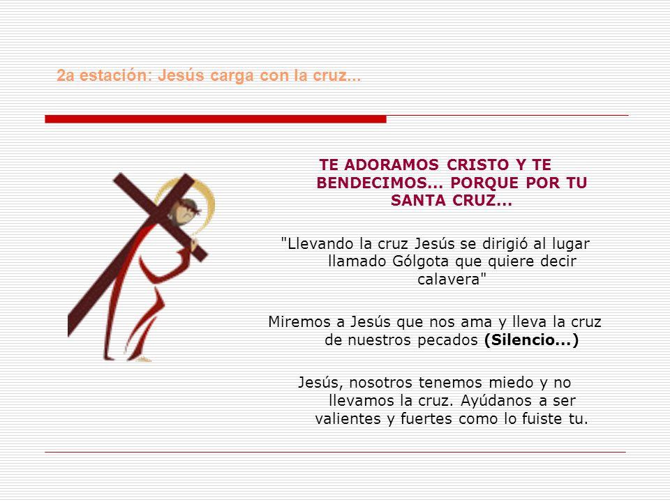 TE ADORAMOS CRISTO Y TE BENDECIMOS...PORQUE POR TU SANTA CRUZ...