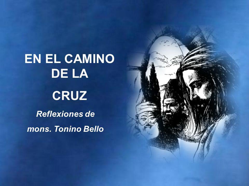 Reflexiones de mons. Tonino Bello EN EL CAMINO DE LA CRUZ