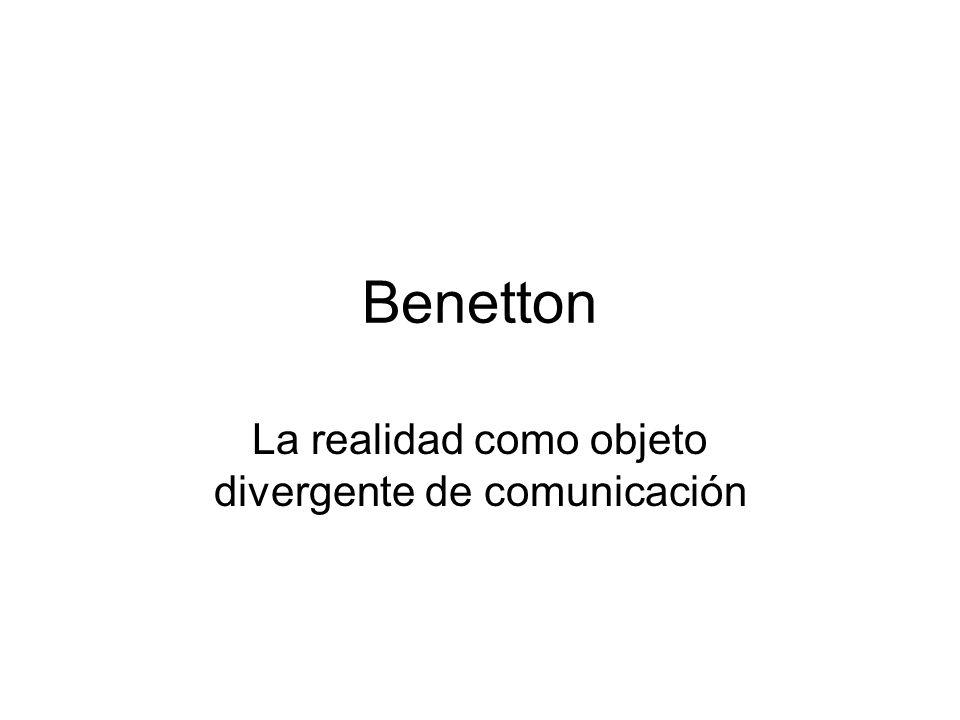 Benetton La realidad como objeto divergente de comunicación