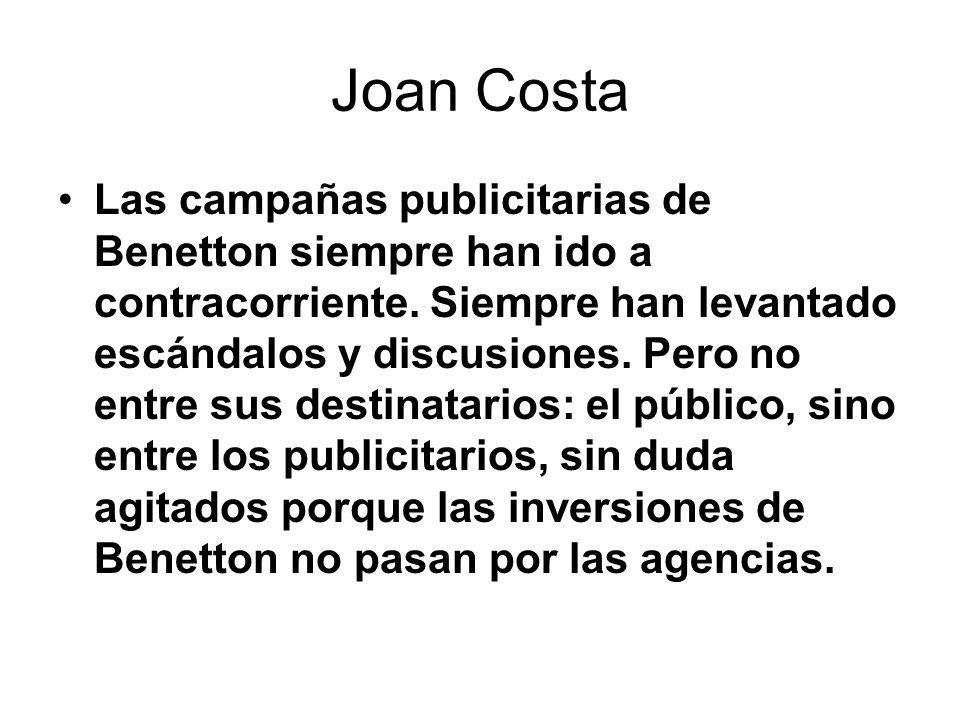 Joan Costa Las campañas publicitarias de Benetton siempre han ido a contracorriente. Siempre han levantado escándalos y discusiones. Pero no entre sus