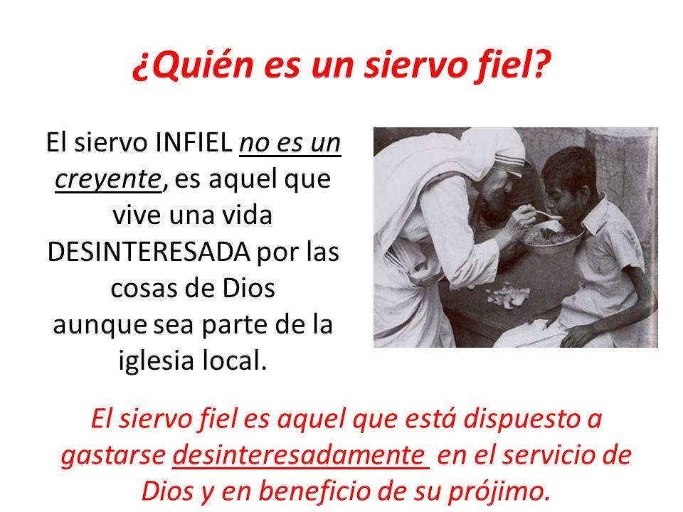¿Quién es un siervo fiel? El siervo INFIEL no es un creyente, es aquel que vive una vida DESINTERESADA por las cosas de Dios aunque sea parte de la ig
