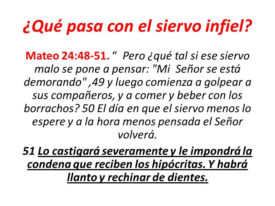 ¿Qué pasa con el siervo infiel? Mateo 24:48-51. Pero ¿qué tal si ese siervo malo se pone a pensar: