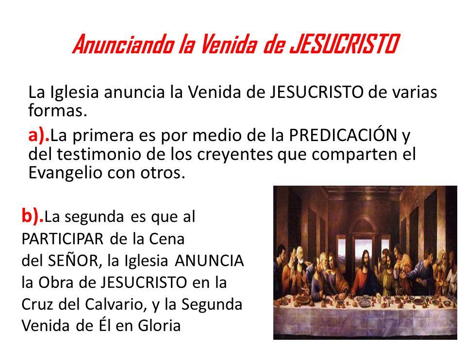 Anunciando la Venida de JESUCRISTO La Iglesia anuncia la Venida de JESUCRISTO de varias formas. a). La primera es por medio de la PREDICACIÓN y del te