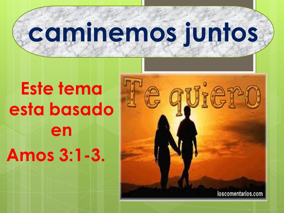 Este tema esta basado en Amos 3:1-3. caminemos juntos