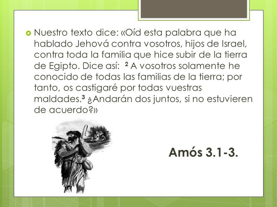 Nuestro texto dice: «Oíd esta palabra que ha hablado Jehová contra vosotros, hijos de Israel, contra toda la familia que hice subir de la tierra de Eg