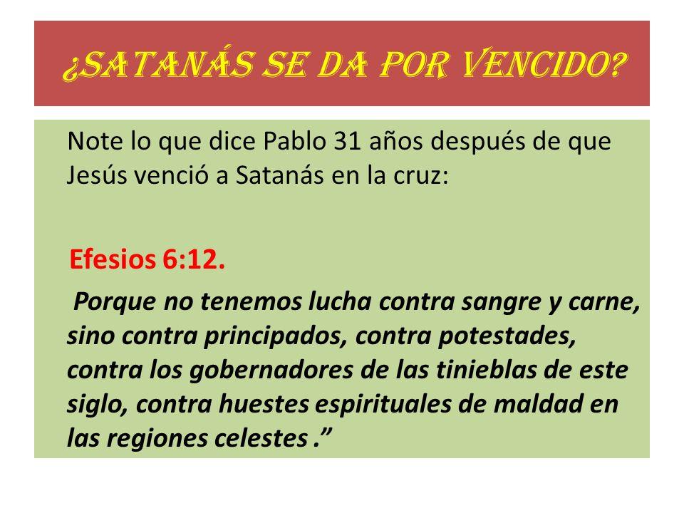 El texto dice que Satanás lucha por recuperar el terreno perdido, y hace todo lo posible por traer nuevamente a su redil a aquellos que han aceptado a Jesús.