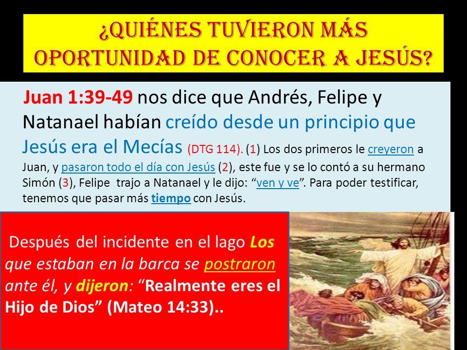 ¿Quiénes tuvieron más oportunidad de conocer a Jesús? Juan 1:39-49 nos dice que Andrés, Felipe y Natanael habían creído desde un principio que Jesús e