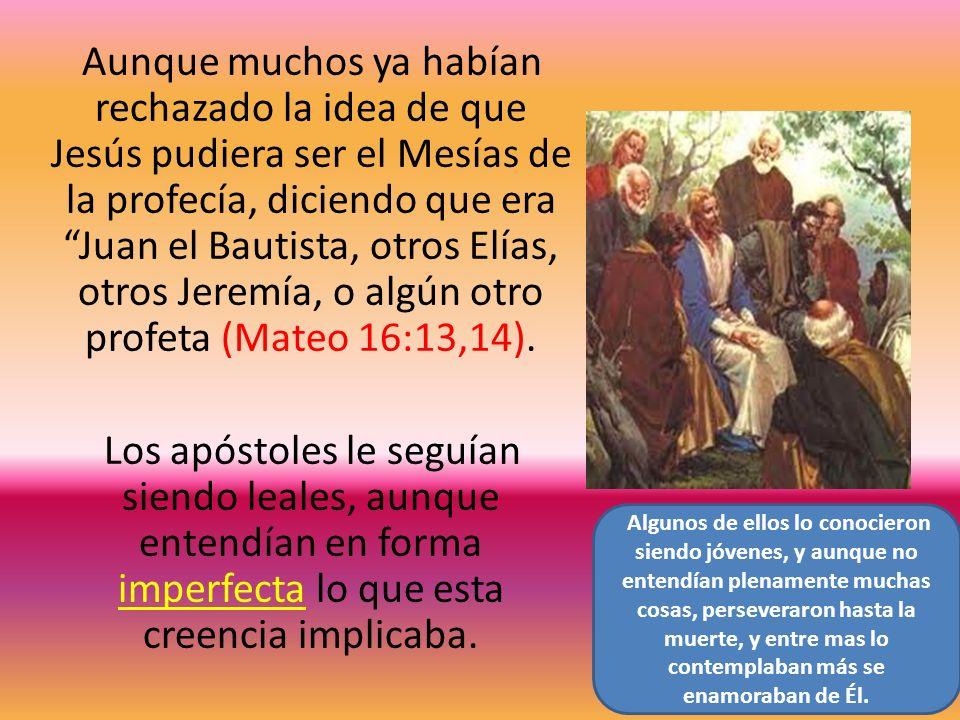 Aunque muchos ya habían rechazado la idea de que Jesús pudiera ser el Mesías de la profecía, diciendo que era Juan el Bautista, otros Elías, otros Jer