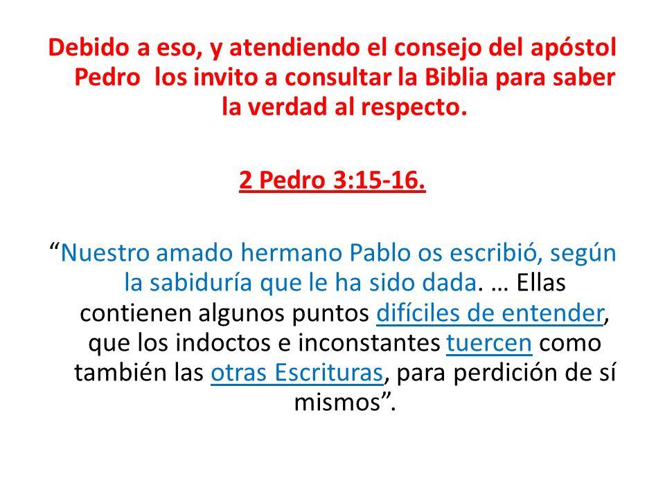 Debido a eso, y atendiendo el consejo del apóstol Pedro los invito a consultar la Biblia para saber la verdad al respecto. 2 Pedro 3:15-16. Nuestro am