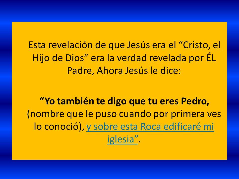Esta revelación de que Jesús era el Cristo, el Hijo de Dios era la verdad revelada por ÉL Padre, Ahora Jesús le dice: Yo también te digo que tu eres P