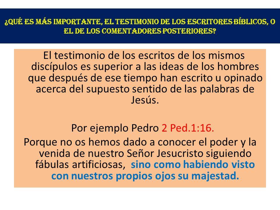 ¿Qué es más importante, el testimonio de los escritores Bíblicos, o el de los comentadores posteriores? El testimonio de los escritos de los mismos di