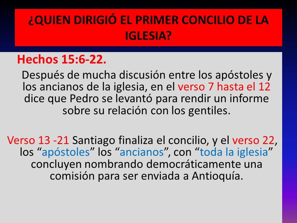 ¿QUIEN DIRIGIÓ EL PRIMER CONCILIO DE LA IGLESIA? Hechos 15:6-22. Después de mucha discusión entre los apóstoles y los ancianos de la iglesia, en el ve
