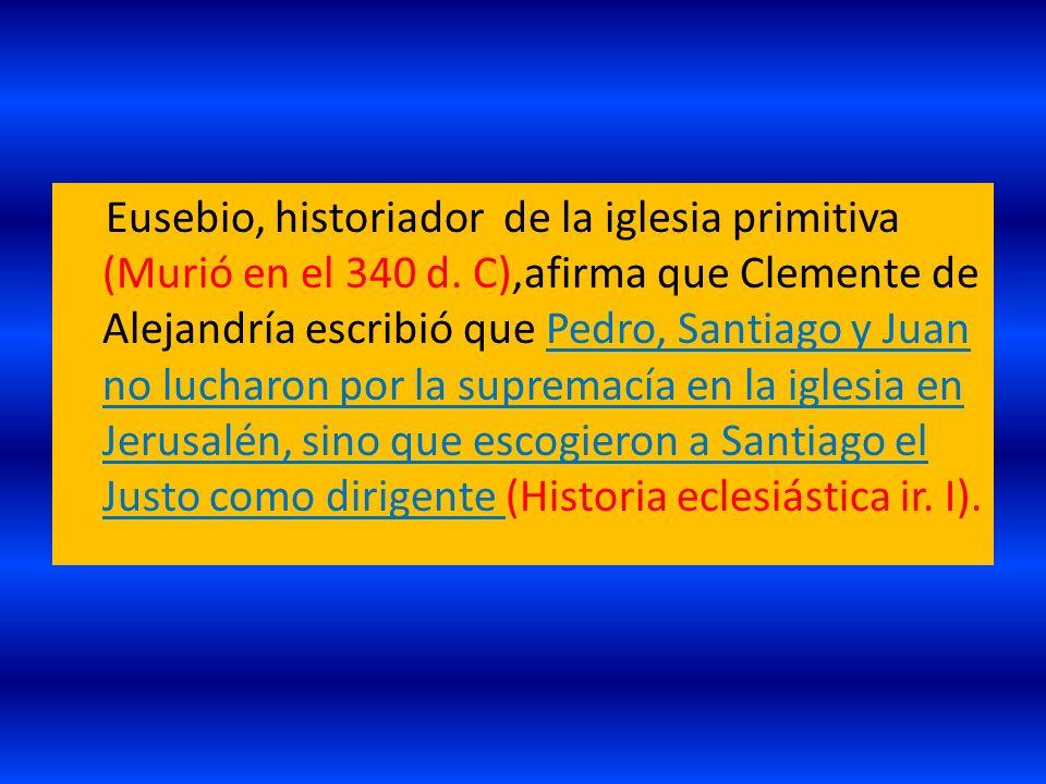 Eusebio, historiador de la iglesia primitiva (Murió en el 340 d. C),afirma que Clemente de Alejandría escribió que Pedro, Santiago y Juan no lucharon