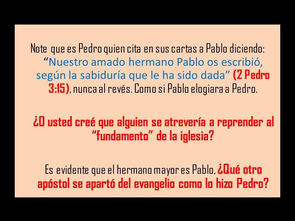 Note que es Pedro quien cita en sus cartas a Pablo diciendo:Nuestro amado hermano Pablo os escribió, según la sabiduría que le ha sido dada (2 Pedro 3