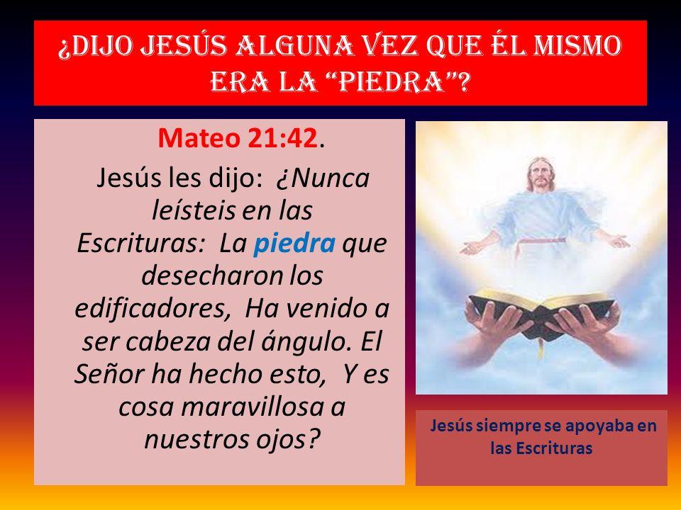¿Dijo Jesús alguna vez que él mismo era la piedra? Mateo 21:42. Jesús les dijo: ¿Nunca leísteis en las Escrituras: La piedra que desecharon los edific